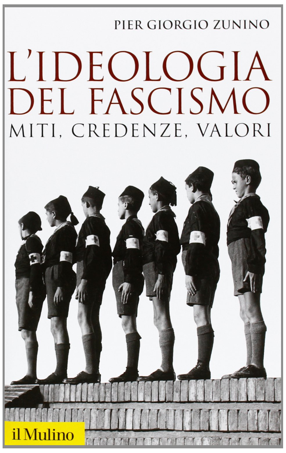 Lideologia del fascismo. Miti, credenze e valori nella stabilizzazione del regime Storica paperbacks: Amazon.es: Zunino, Piergiorgio: Libros en idiomas extranjeros