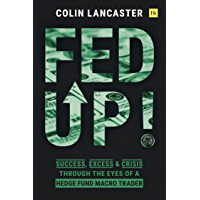 Fed Up!: Success, Excess and Crisis Through the Eyes of a Hedge Fund Macro Trader (English Edition)
