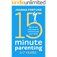 15-Minute Parenting 0-7 Years: Quick and easy ways to connect with your child (The Language of Play Book 1)
