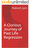 A Glorious Journey of Past Life Regression