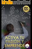 Activa tu Pasión y Emprende (Emprendedores AMI nº 1)
