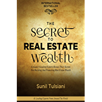 The Secret to Real Estate Wealth: Canada's Leading Experts Reveal Their Secrets for Building and Protecting Real Estate Wealth