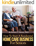 How To Start A Residential Home Care Business For Seniors