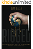 Rigged: How Globalization and the Rules of the Modern Economy Were Structured to Make the Rich Richer (English Edition)