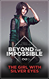 The girl with silver eyes (Beyond The Impossible Book 1)