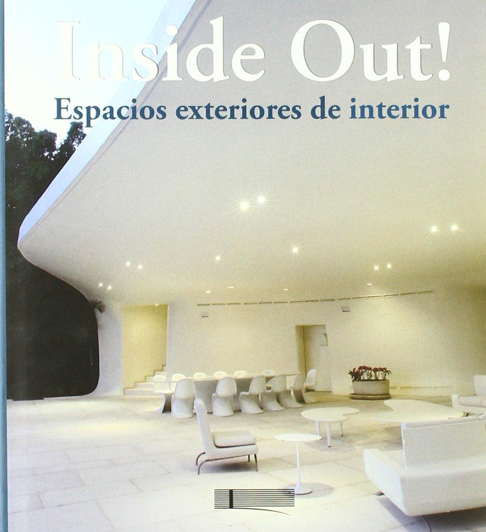 Inside Out! Outside In! - Espacios Exteriores De Interior (Arquitectura Y Diseño) Tapa blanda – 23 ene 2009 Daniela (ed.) Santos Quartino Reditar Libros S.L. 8496449505
