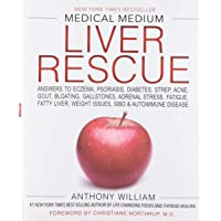 Medical Medium Liver Rescue: Answers to Eczema, Psoriasis, Diabetes, Strep, Acne...