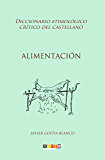 Alimentación: Diccionario etimológico crítico del Castellano