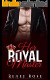 Her Royal Master: A Bad Boy Billionaire Romance (Master Me Book 1)