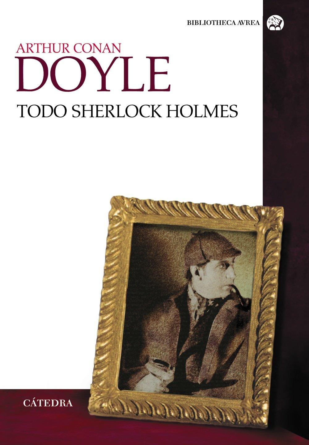Todo Sherlock Holmes (Bibliotheca Avrea) Tapa blanda – 14 feb 2012 Arthur Conan Doyle Cátedra 8437629918 Spanish: Adult Fiction