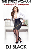 The Strict Woman: an anthology of F/F spanking stories (English Edition)