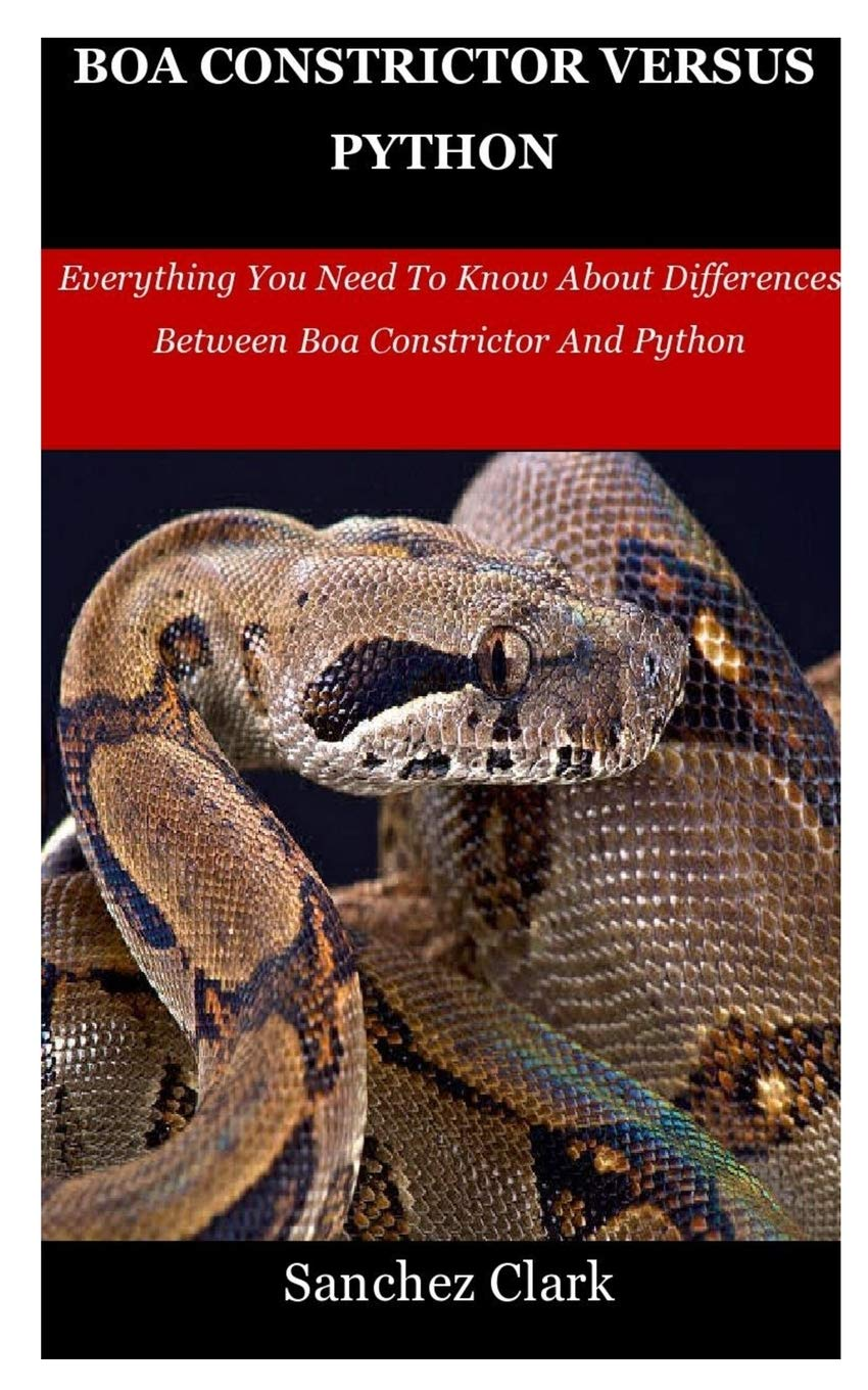 Amazon Com Boa Constrictor Versus Python Everything You Need To Know About Differences Between Boa Constrictor And Python 9798615492389 Clark Sanchez Books