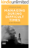 Managing During Difficult Times: A Practical Guide