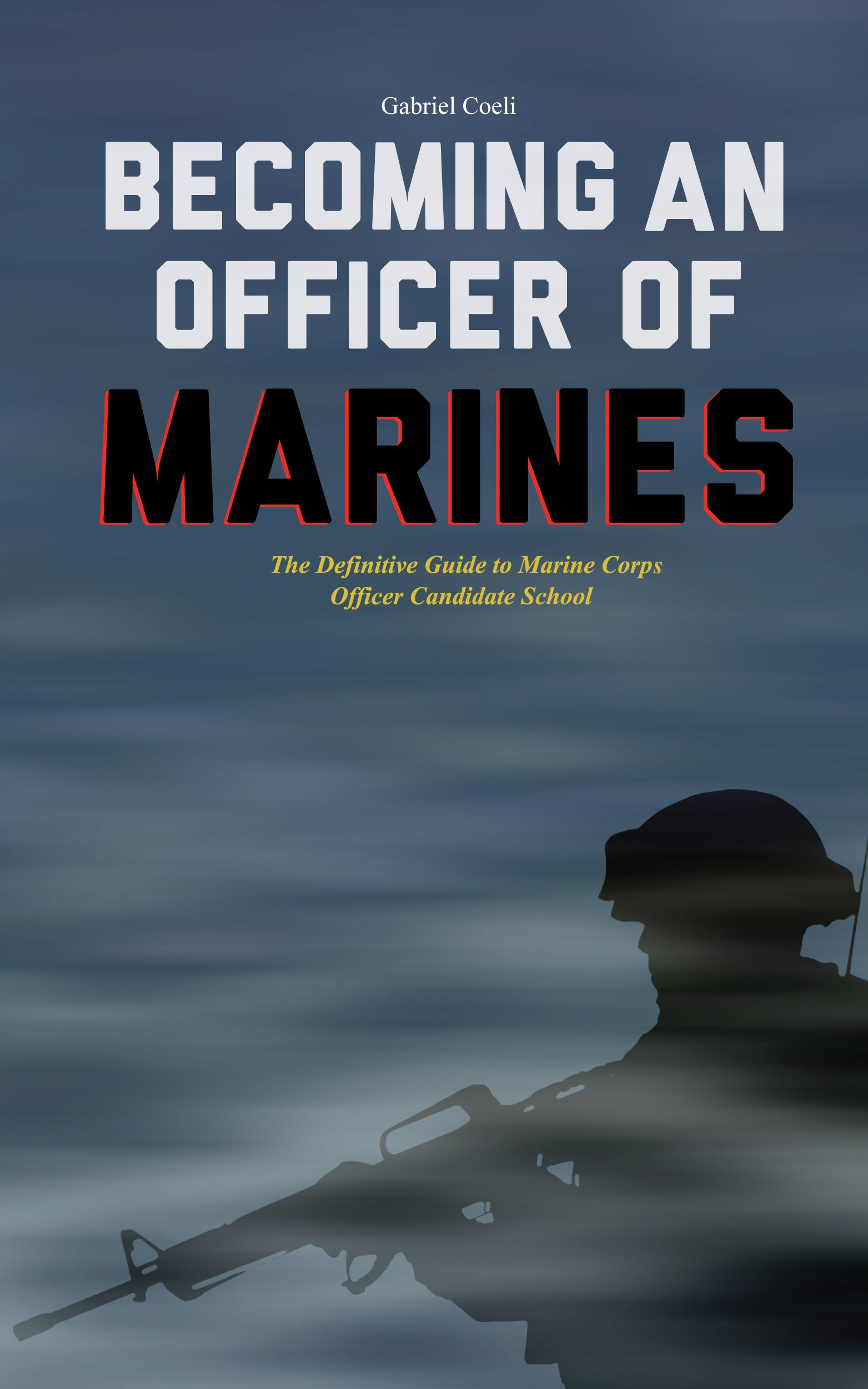Becoming An Officer Of Marines  The Definitive Guide To Marine Corps Officer Candidate School  English Edition