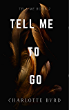 Tell Me to Go (Tell Me Series Book 2)