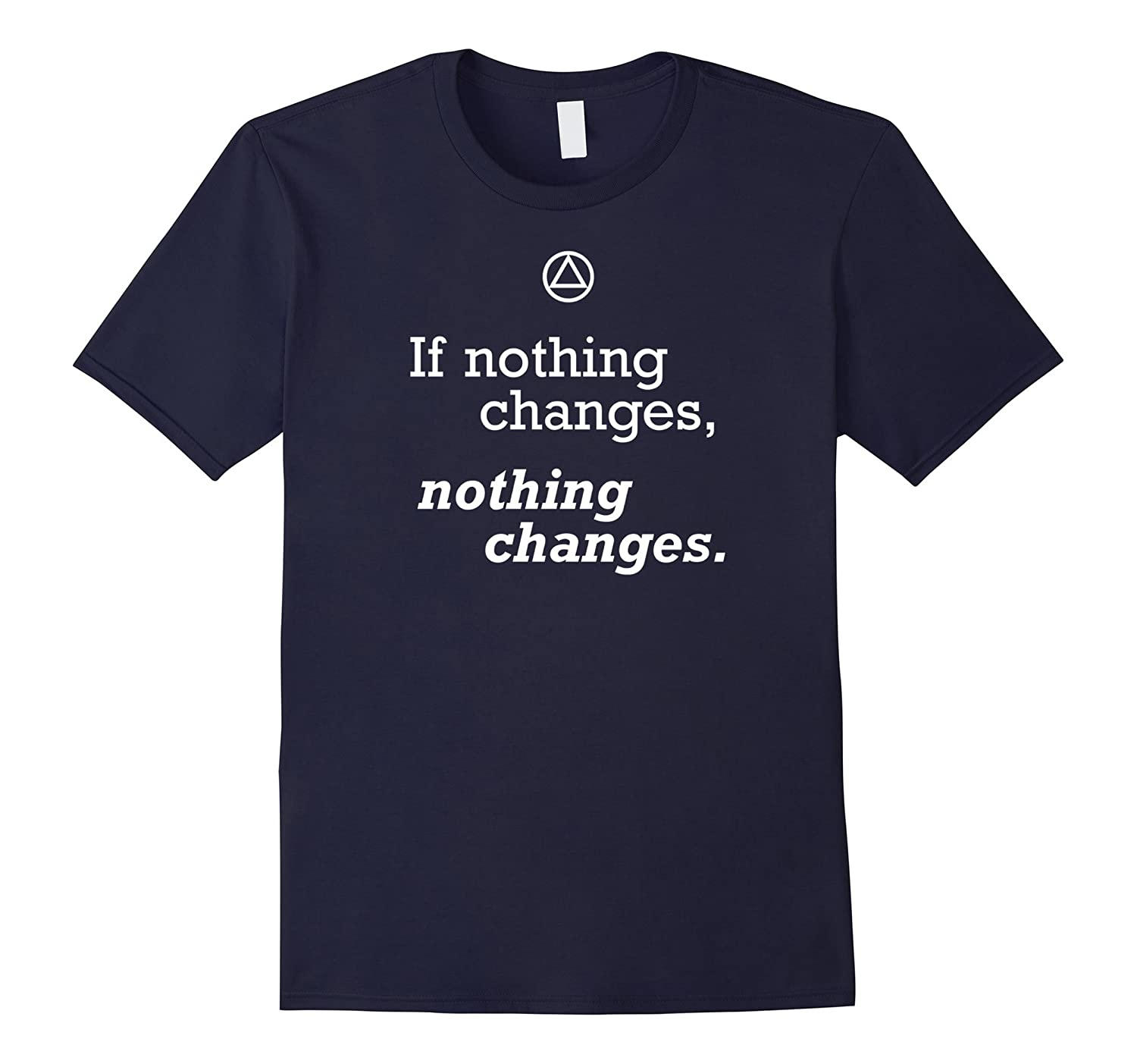 'If Nothing Changes, Nothing Changes' – Funny AA T-Shirt