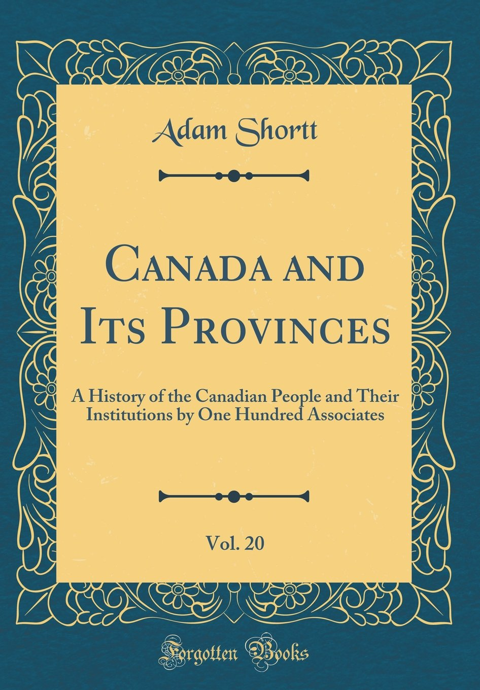 Read Online Canada and Its Provinces, Vol. 20: A History of the Canadian People and Their Institutions by One Hundred Associates (Classic Reprint) ebook