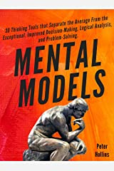 Mental Models:  30 Thinking Tools that Separate the Average From the Exceptional. Improved Decision-Making, Logical Analysis, and Problem-Solving. (Mental Models for Better Living Book 1) Kindle Edition