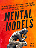 Mental Models:  30 Thinking Tools that Separate the Average From the Exceptional. Improved Decision-Making, Logical Analysis, and Problem-Solving.