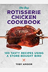 The Best Rotisserie Chicken Cookbook: Over 100 Tasty Recipes Using a Store-Bought Bird Paperback