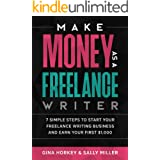 Make Money As A Freelance Writer: 7 Simple Steps to Start Your Freelance Writing Business and Earn Your First $1,000 (Make Mo