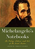 Michelangelo's Notebooks: The Poetry, Letters, and Art of the Great Master (Notebook Series)