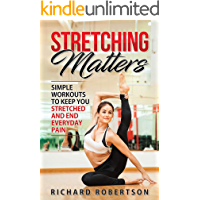 Stretching Matters: Simple Workouts to Keep You Stretched and End Everyday Pain