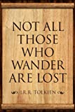 ArtEdge Tolkien Not All Those Who Wander are Lost Literature Poster Print 18 x 12 in