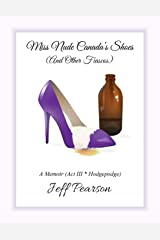 Miss Nude Canada's Shoes (And Other Fiascos) - A Memoir (Act III * Hodgepodge) Kindle Edition