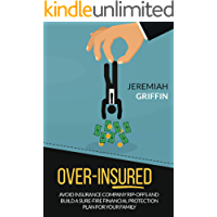 Over-Insured: Avoid Insurance Company Rip-Offs and Build a Sure-Fire Financial Protection Plan for Your Family