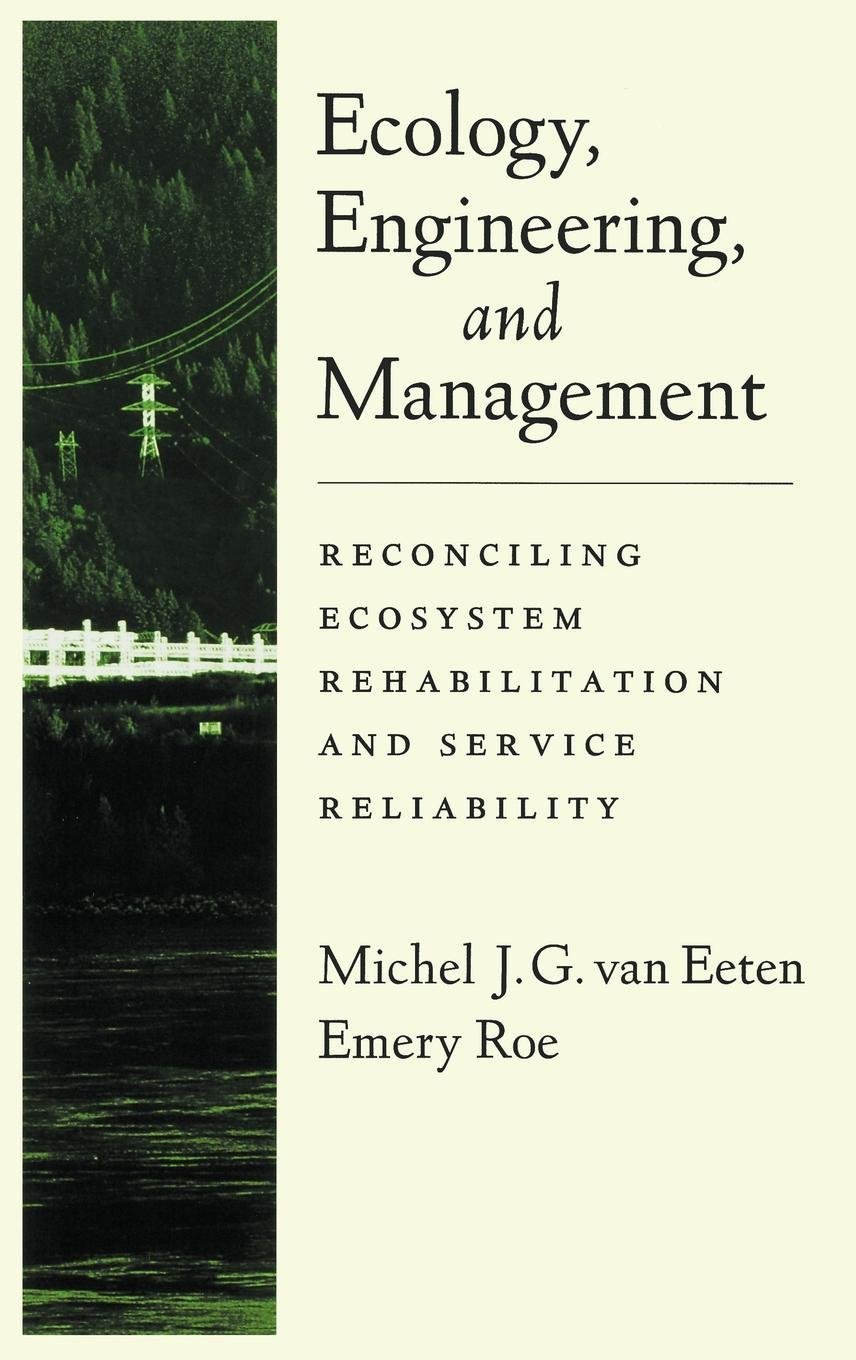 Ecology, Engineering, and Management: Reconciling Ecosystem Rehabilitation and Service Reliability by Oxford University Press
