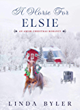 A Horse for Elsie: An Amish Christmas Romance
