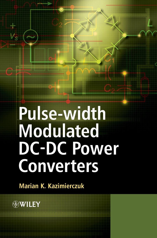 Pulse Width Modulated Dc Power Converters Marian K Modulation Tutorial 12 High Frequency Generator Circuit Kazimierczuk Livres