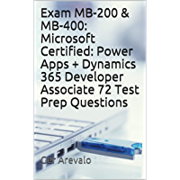 Exam MB-200 & MB-400: Microsoft Certified: Power Apps + Dynamics 365 Developer Associate 72 Test Prep Questions (English…