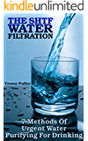 The SHTF Water Filtration: 7 Methods Of Urgent Water Purifying For Drinking