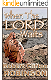 When The Lord Waits: His Plans And Purposes In All Things