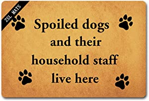 ZSL Welcome Mats Funny Doormats Spoiled Dogs and Their Household Staff Live Here with Personalized Design Entrance Way Indoor and Outdoor Rubber Doormat Non-Slip Kitchen Mats and Rugs (23.6 X 15.7 in