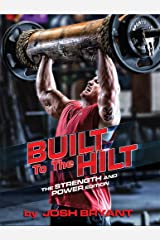 Built To The Hilt: The Strength and Power Edition Kindle Edition