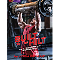 Built To The Hilt: The Strength and Power Edition (English Edition)