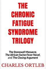 The Chronic Fatigue Syndrome Trilogy: The Stonewall Massacre, The African Swine Fever Novel, and The Closing Argument (English Edition) Edición Kindle