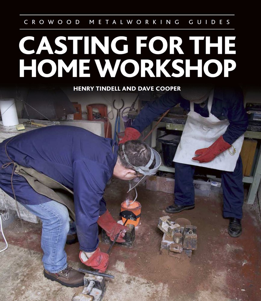 Casting For The Home Workshop  Crowood Metalworking Guides