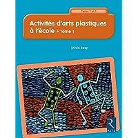 ACTIVITES D'ARTS PLASTIQUES A L'ECOLE TOME 1 - 73 ACTIVITES DU CP AU CM2 NE