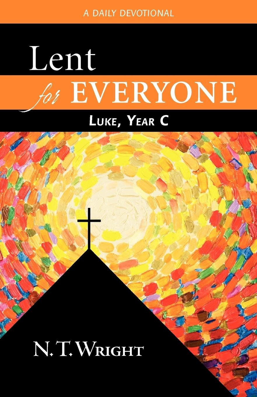 Lent For Everyone Luke Year C A Daily Devotional N T Wright
