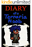 Terraria: Diary of a Terraria Noob (Terraria Diaries, Terraria Books, Terraria Books for Children, Terraria Books for Kids, Terraria Stories, Terraria Noob)