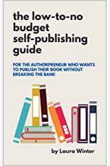 The Low-to-No Budget Self-Publishing Guide: For the Authorpreneur Who Wants to Publish Their Book Without Breaking the Bank Kindle Edition