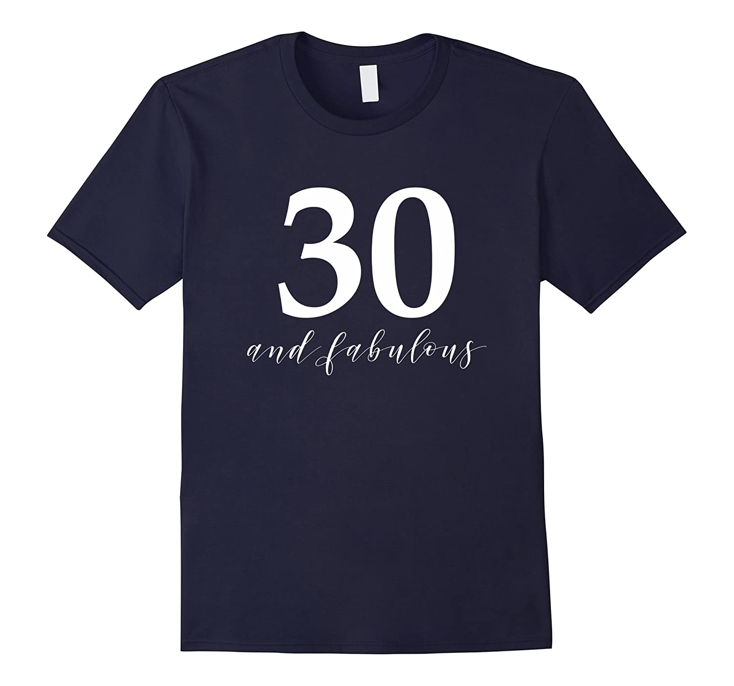 30 and Fabulous- 30th Birthday Shirt for Women-TD