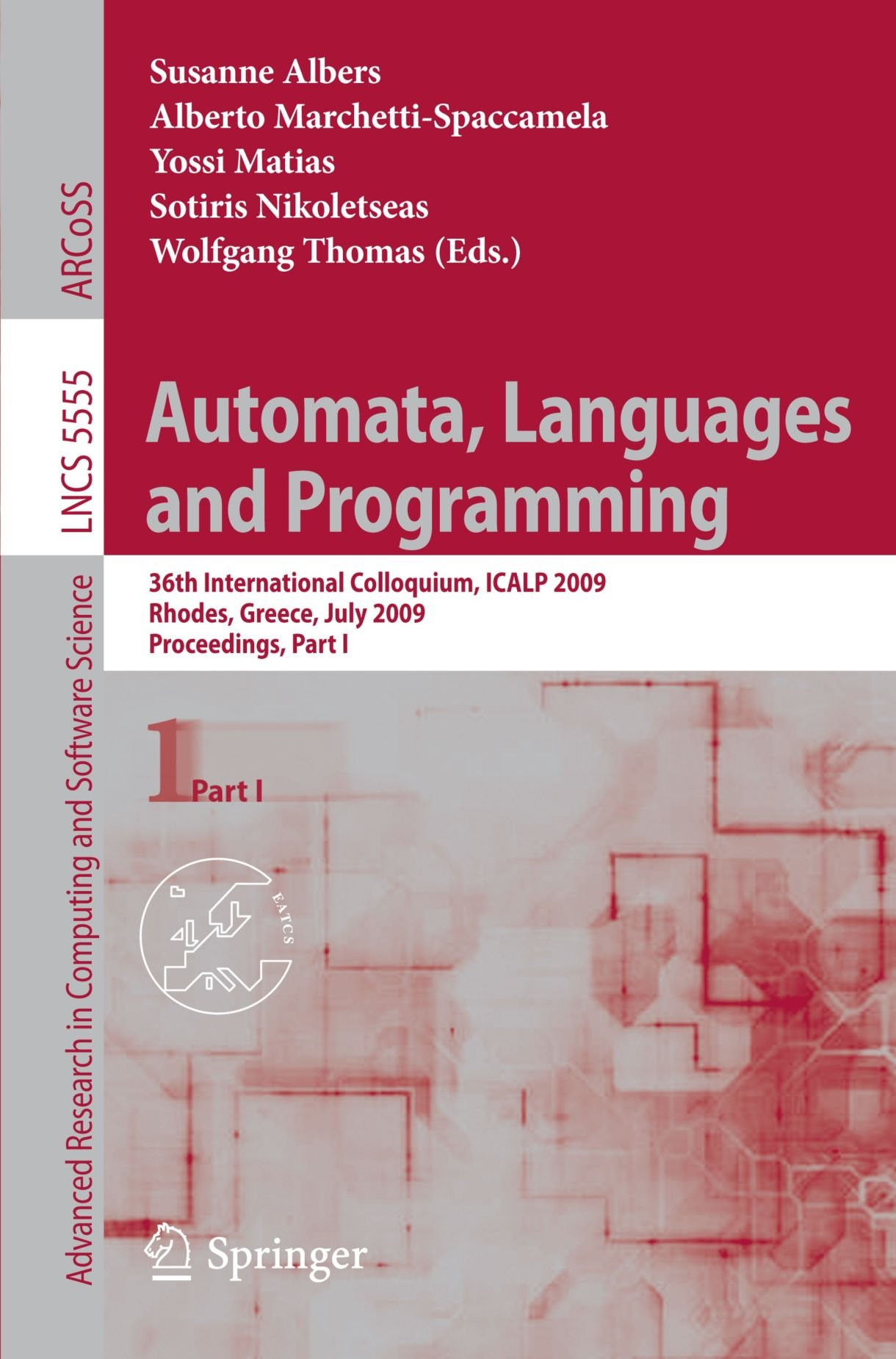 Automata, Languages and Programming: 36th International Colloquium, ICALP 2009, Rhodes, Greece, July 5-12, 2009, Proceedings, Part I (Lecture Notes in Computer Science)