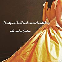 Beauty and her Beast: an erotic retelling (English Edition)