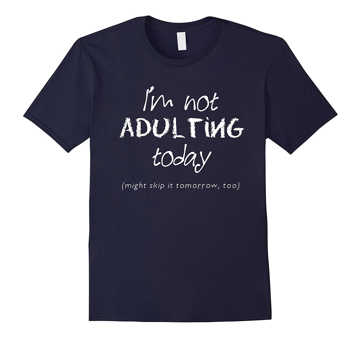 Adulting Shirt - Im Not Adulting Today-TD
