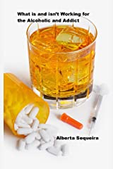 What is and isn't Working for the Alcoholic and Addict: In Their Own Words Kindle Edition